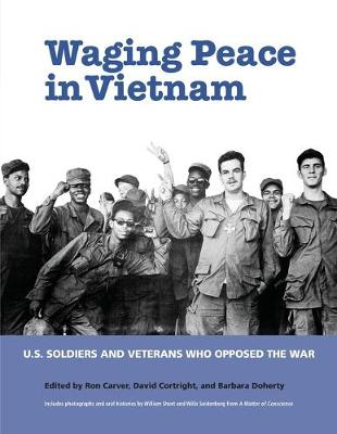 Waging Peace in Vietnam: US Soldiers and Veterans Who Opposed the War by Ron Carver