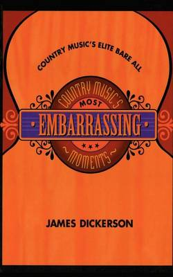Country Music's Most Embarrassing Moments by James L. Dickerson