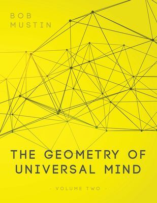 The Geometry of Universal Mind - Volume 2 by Bob Mustin