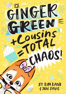 Ginger Green + Cousins = TOTAL CHAOS! by Kim Kane