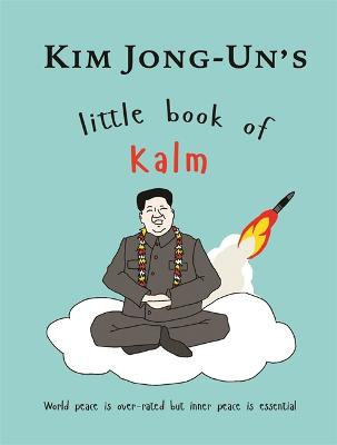 Kim Jong Un's Little Book of Kalm by Kimberley Johnson