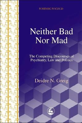 Neither Bad Nor Mad by Deidre N. Greig