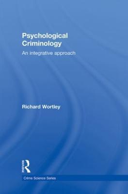 Psychological Criminology by Richard Wortley