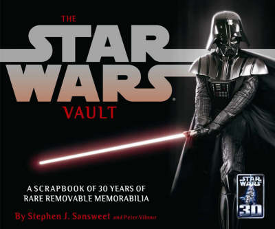 "The ""Star Wars"" Vault: Thirty Years of Treasures from the Lucasfilm Archives by Stephen J. Sansweet"