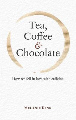 Tea, Coffee & Chocolate by Melanie King