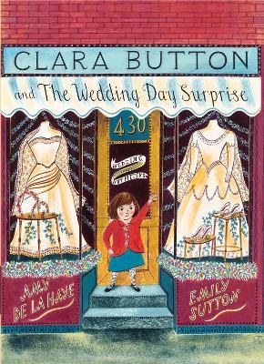 Clara Button and the Wedding Day Surprise by Amy de la Haye