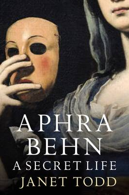 Aphra Behn: A Secret Life by Janet Todd