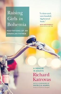 Raising Girls in Bohemia: Meditations of an American Father by Richard Katrovas