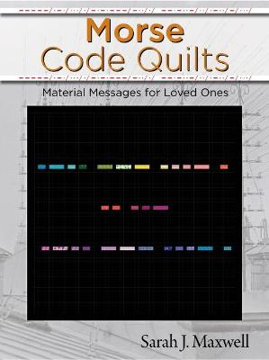 Morse Code Quilts by Sarah Maxwell