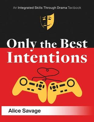 Only the Best Intentions: A Modern Romance Between a Guy, a Girl, and a Game by Alice Savage