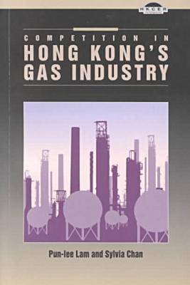 Competition in Hong Kong's Gas Industry by Pun-lee Lam