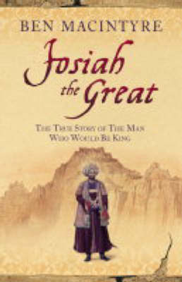 Josiah the Great: The True Story of the Man Who Would be King by Ben Macintyre
