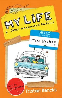 My Life and Other Weaponised Muffins by Tristan Bancks