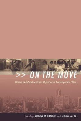 On the Move: Women and Rural-to-Urban Migration in Contemporary China by Tamara Jacka