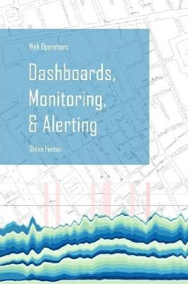 Web Operations Dashboards, Monitoring, & Alerting by Steve Fenton