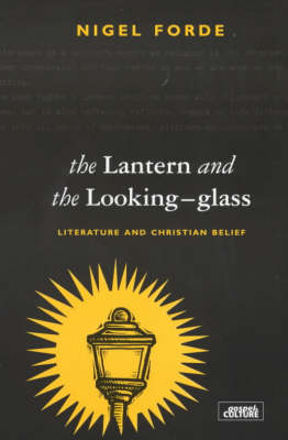 The Lantern and the Looking Glass: Literature and Christian Belief by Nigel Forde