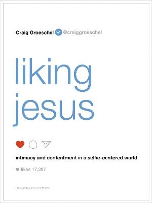 Liking Jesus by Craig Groeschel