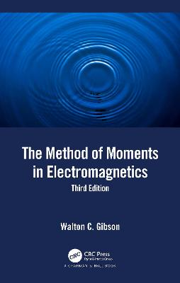 The Method of Moments in Electromagnetics by Walton C. Gibson
