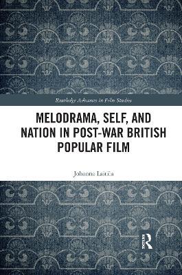 Melodrama, Self and Nation in Post-War British Popular Film by Johanna Laitila