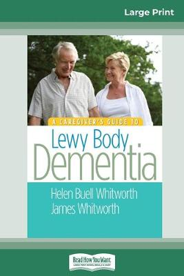 A A Caregiver's Guide to Lewy Body Dementia (16pt Large Print Edition) by Helen Buell Whitworth