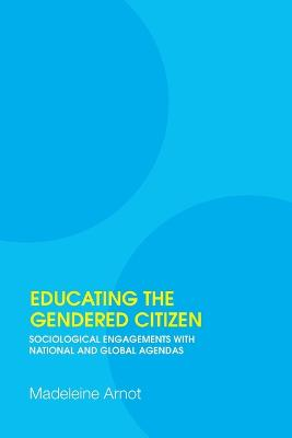 Educating the Gendered Citizen by Madeleine Arnot