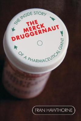 The Merck Druggernaut by Fran Hawthorne