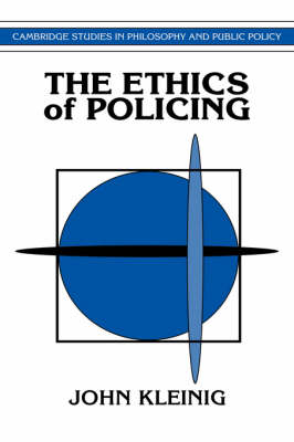 Ethics of Policing by John Kleinig