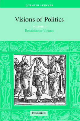Visions of Politics Visions of Politics Renaissance Virtues v.2 by Quentin Skinner