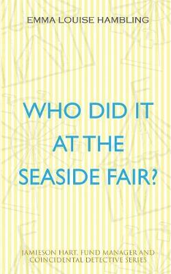 Who Did It at the Seaside Fair? by Emma Louise Hambling
