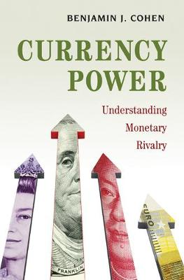 Currency Power by Mr. Benjamin J. Cohen
