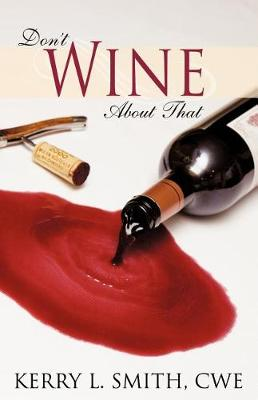 Don't Wine about That by Kerry Smith
