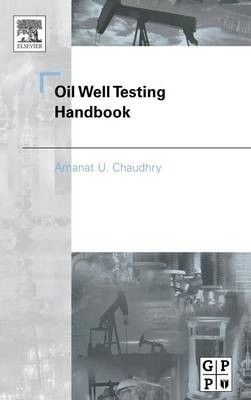 Oil Well Testing Handbook by Amanat Chaudhry