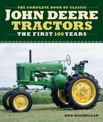 The Complete Book of Classic John Deere Tractors: The First 100 Years by Don Macmillan