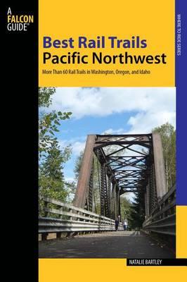 Best Rail Trails Pacific Northwest by Natalie L. Bartley