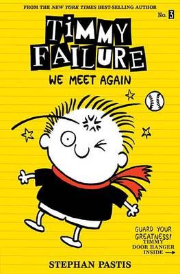 Timmy Failure: We Meet Again by Stephan Pastis