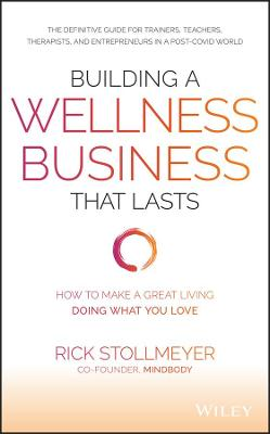 Building a Wellness Business That Lasts: How to Make a Great Living Doing What You Love by Rick Stollmeyer