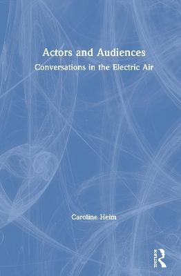 Actors and Audiences: Conversations in the Electric Air book