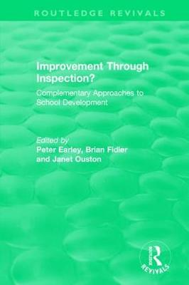 Improvement Through Inspection?: Complementary Approaches to School Development by Peter Earley