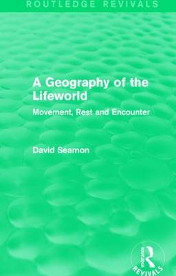 A Geography of the Lifeworld by David Seamon