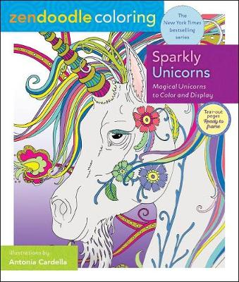 Zendoodle Coloring: Sparkly Unicorns: Magical Unicorns to Color and Display by Antonia Cardella