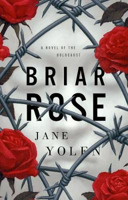 Briar Rose: A Novel of the Holocaust by Jane Yolen