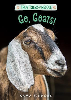 True Tales of Rescue: Go, Goats! by Kama Einhorn