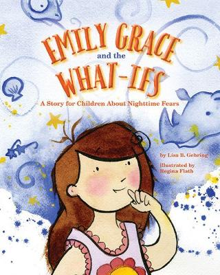 Emily Grace and the What-Ifs by Lisa B. Gehring