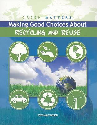 Making Good Choices about Recycling and Reuse by Stephanie Watson