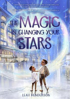 The Magic in Changing Your Stars by Leah Henderson