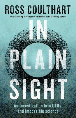 In Plain Sight: An investigation into UFOs and impossible science book