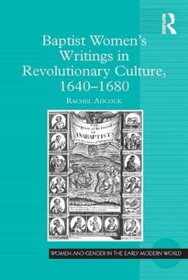 Baptist Women's Writings in Revolutionary Culture, 1640-1680 by Rachel Adcock