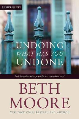 Undoing What Has You Undone by Beth Moore