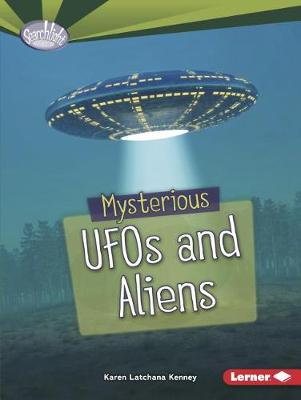 Mysterious UFOs and Aliens by Karen Latchana Kenney
