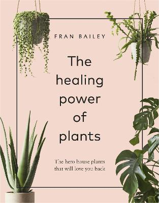The Healing Power of Plants: The Hero House Plants that Love You Back book